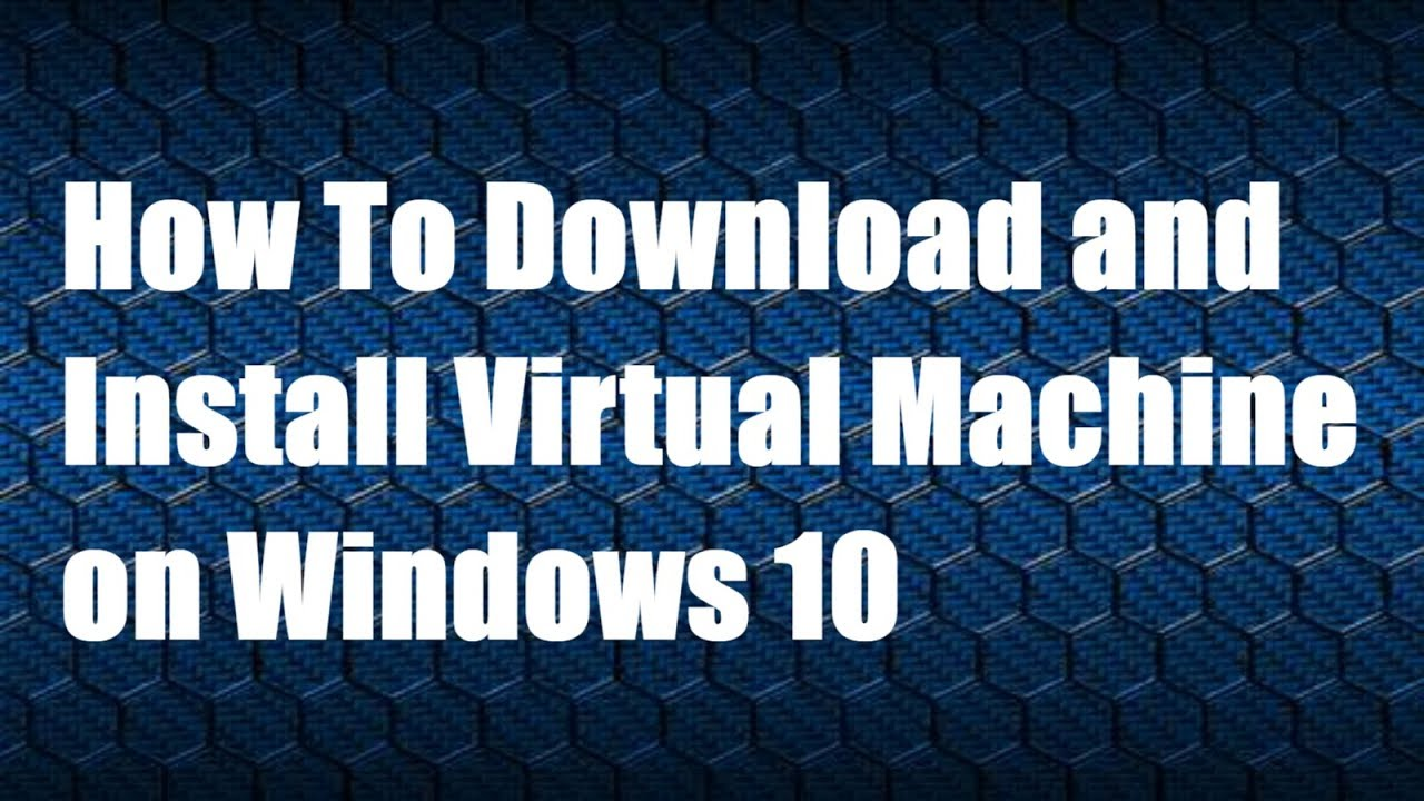 How To Download and Install Virtual Machine on Windows 10