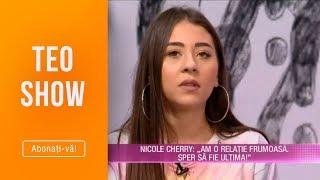Teo Show (12.06.2019) - Nicole Cherry vorbeste despre iubitul ei si vrea sa devina mama!