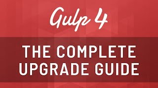 How to Upgrade to Gulp 4 - Create default, parallel, series, and watch tasks