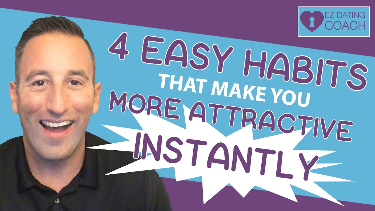 4 Easy Habits That Make You More Attractive Instantly
