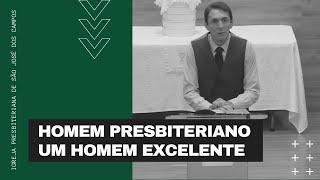 Homem presbiteriano... Um homem excelente | 14/02/21