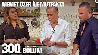 Memet Özer ile Mutfakta 300. Bölüm - Zuhal Topal - Korhan Saygıner