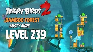 Angry Birds 2 Level 239 Bamboo Forest Misty Mire 3 Star Walkthrough