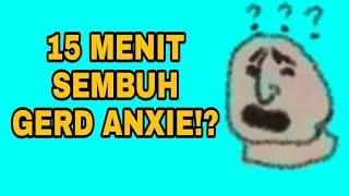 15 MENIT SEMBUH GERD ANXIETY?!