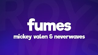 Mickey Valen & neverwaves - Fumes (Lyrics)