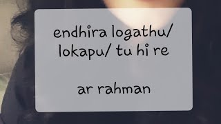 Endhira Logathu/Yanthara Lokapu/Tu Hi Re | 2 point 0 | AR Rahman | Shashaa Tirupati