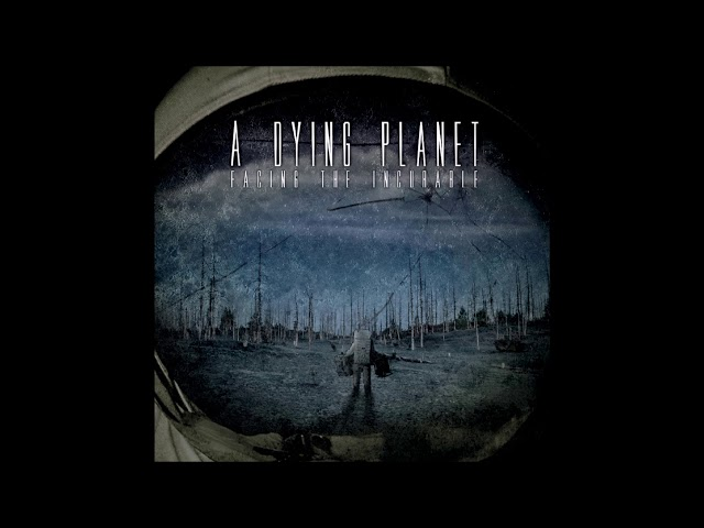 A DYING PLANET - FACING THE INCURABLE album stream