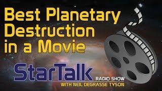 Neil deGrasse Tyson: Best Planetary Destruction in a Movie