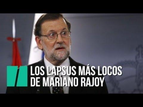 Los Lapsus Más Locos De Mariano Rajoy