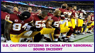 US BREAKING NEWS | U.S. cautions citizens in China after 'abnormal' sound incident