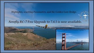 Reminder: AeroFly RC-7 Free upgrade to 7.4.5. Highlights and the Golden Gate Bridge.