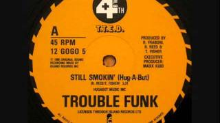 Trouble Funk - Still Smokin (Hug A But)