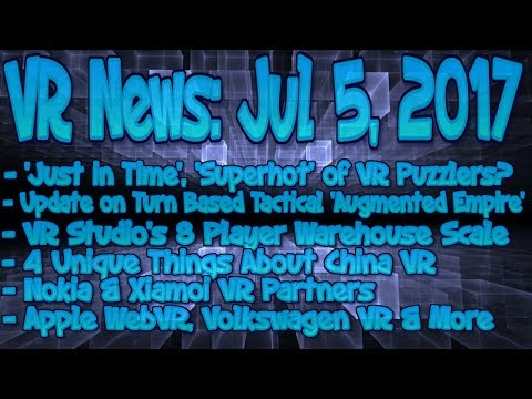 VR News Jul 5, 2017 - Apple Joins WebVR - VRstudios 8 Player Warehouse Scale & More!