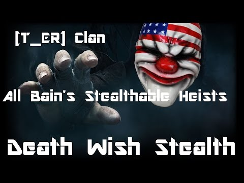 Payday 2 Tutorial: All Death Wish Stealthable Bain's heists in a row-[T_ER] Clan