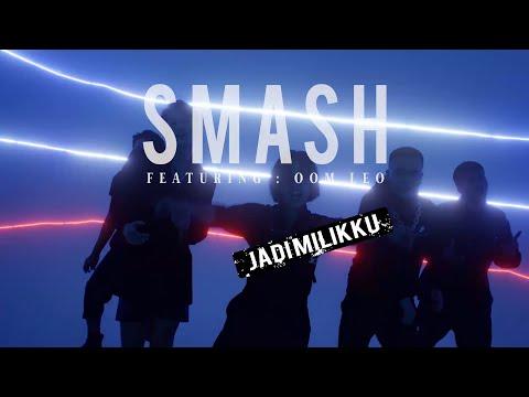 SMASH Featuring OomLeo  - Jadi Milikku (Official Music Video)