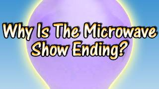 Why Is The Microwave Show Ending?