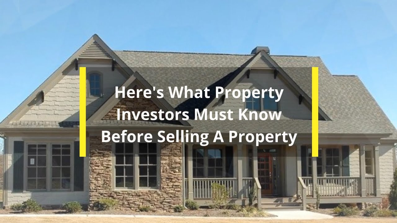 Here's What Property Investors Must Know Before Selling A Property