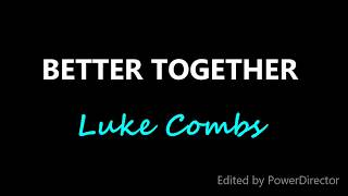 Luke Combs- Better Together (Lyrics).mp3