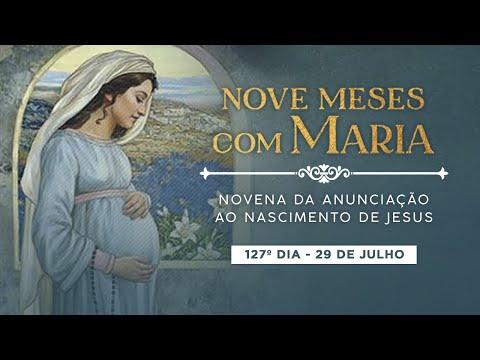 127º DIA - NOVE MESES COM MARIA - NOVENA DA ANUNCIAÇÃO AO NASCIMENTO DE JESUS
