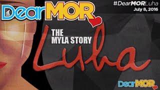"""Dear MOR: """"Luha"""" The Myla Story 07-08-16"""