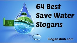 "TOP 64 SLOGANS ON ""SAVE WATER"" IN ENGLISH WHICH HELPS YOU IN YOUR EXAMINATIONS