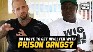 Will you have to get involved in Prison Gangs? - Prison Talk 19.20