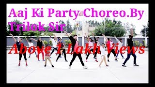Aaj ki Party Choreographed by Trilok Sir Contact :Trilok Sir 9826491550 INDORE