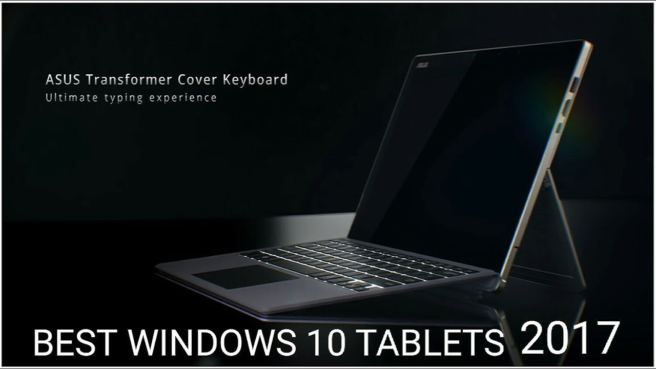 Best windows 10 tablet hybrids 2017 you can buy youtube for Highest r value windows 2017
