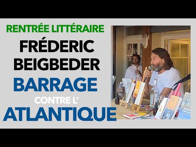 Un barrage contre l'Atlantique Frédéric Beigbeder parle de son roman écrit au Cap Ferret #11