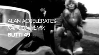 "Butti 49 ""Alan Accelerates"" - Kahuun Remix"