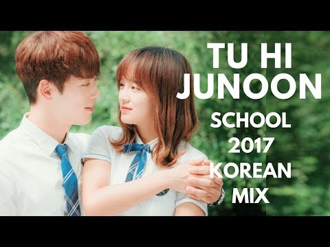 SCHOOL 2017 | Korean Mix | Tu Hi Junoon |