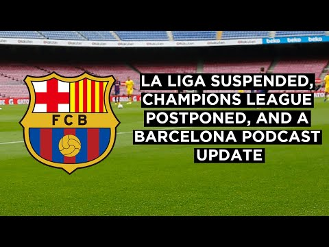 La Liga Suspended, Champions League Postponed, and a Barcelona Podcast Update