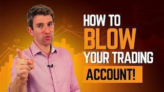 How to Blow Y๐ur Trading Account! 💥