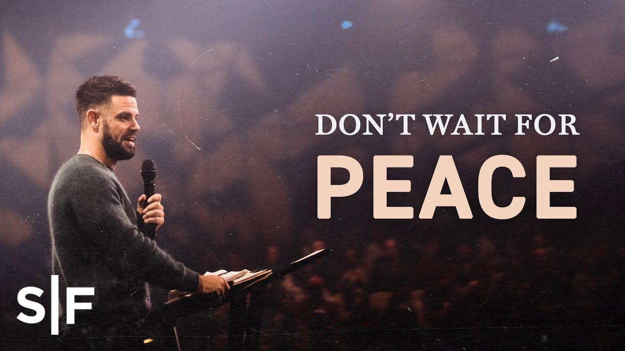 Don't Wait For Peace | Steven Furtick