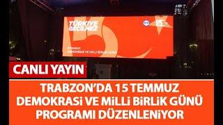 Trabzon'da 15 Temmuz Milli Birlik ve Demokrasi Günü programı - CANLI YAYIN