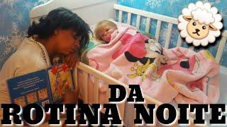 ROTINA DA NOITE (BB REBORN) MARIA CLARA