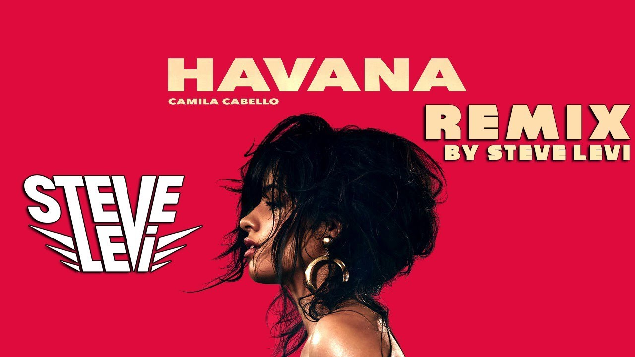 Camila Cabello - Havana (Steve Levi Remix) FREE DOWNLOAD