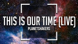 Planetshakers This Is Our Time