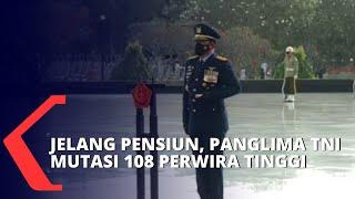 Download Jelang Pensiun, Panglima TNI Marsekal Hadi Mutasi 108 Perwira Tinggi TNI