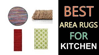 Best Area Rugs for Kitchen 2018