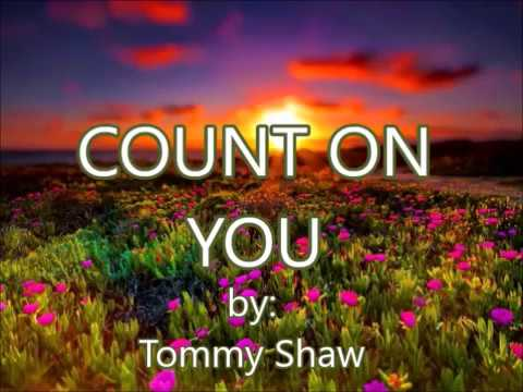 COUNT ON YOU -by- Tommy Shaw(created by:Zairah)