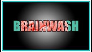 हम BRAINWASH क्यों होते हैं ? Why we get BRAINWASHED? BRAINWASH EXPLAINED in HINDI