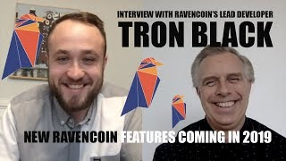 INTERVIEW WITH TRON BLACK ON NEW RAVENCOIN FEATURES COMING IN 2019