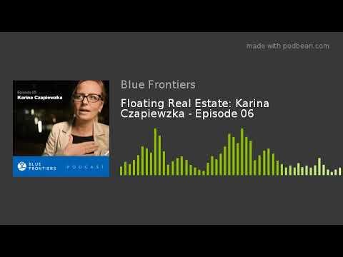 Floating Real Estate: Karina Czapiewzka - Episode 06