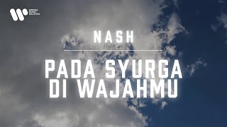 Nash - Pada Syurga Di Wajahmu (Lirik Video)