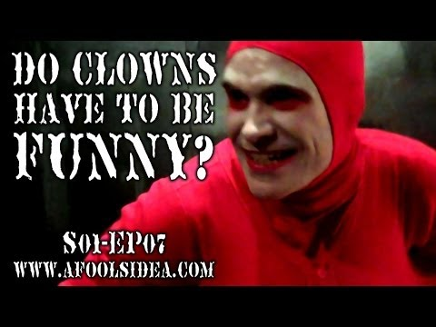 Do Clowns Have To Be Funny?  A FOOL'S IDEA S01  EP07