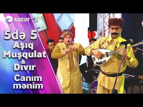Aşıq Muşqulat & Dıvır - Canım Mənim
