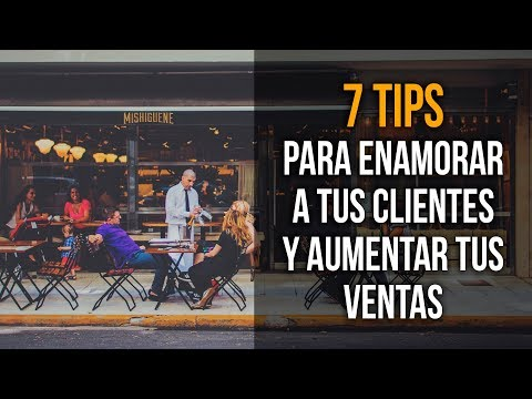 7 Tips para enamorar a tus clientes y aumentar tus ventas