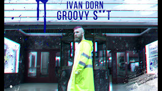 Ivan Dorn - Groovy Shit (Audio)