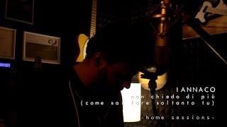 IANNACO - Non chiedo di più (come sai fare soltanto tu) - Home Sessions